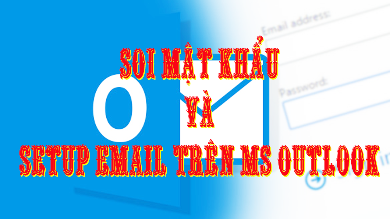 Soi mật khẩu khẩu và cấu hình email trên ms outlook (How to view mailpass and set up email in ms outlook)